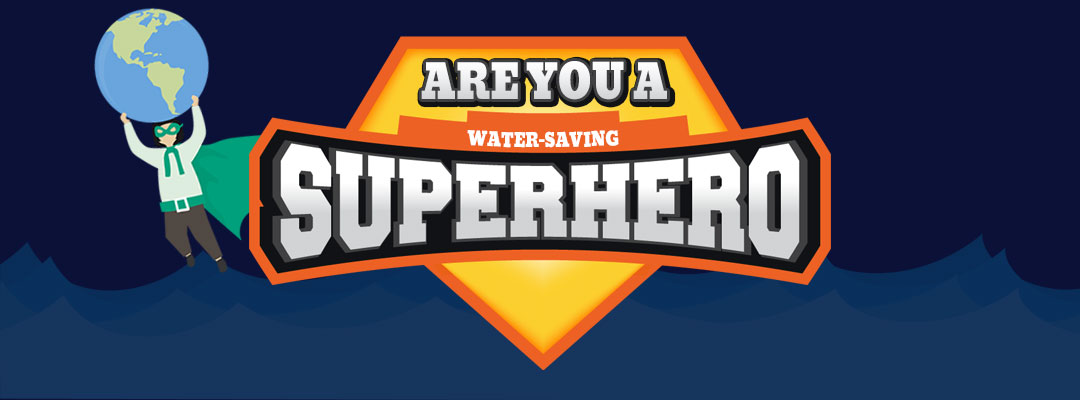 are a water saving hero